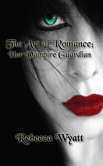 Picture of The Art of Romance: Her Vampire Guardian  By Rebecca Wyatt
