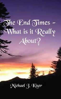 Picture of The End Times - What Is It Really About? By Michael Kiser (E-Book)